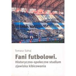 Fani futbolowi. Historyczno-społeczne studium zjawiska kibicowania