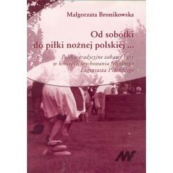 Od sobótki do piłki nożnej polskiej...  Polskie tradycyjne zabawy i gry w koncepcji wychowania fizycznego...
